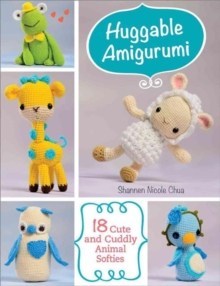 Huggable Amigurumi : 18 Cute and Cuddly Animal Softies, Paperback Book