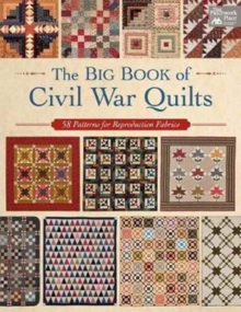 The Big Book of Civil War Quilts : 58 Patterns for Reproduction-Fabric Lovers, Paperback Book