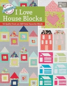 Block-Buster Quilts - I Love House Blocks : 14 Quilts from an All-Time Favorite Block, Paperback Book