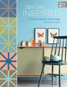 Zen Chic Inspired : A Guide to Modern Quilt Design, Paperback / softback Book
