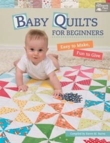 Baby Quilts for Beginners : Easy to Make, Fun to Give, Paperback Book