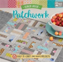 Lunch-Hour Patchwork : 15 Easy-To-Start (and Finish!) Projects, Paperback Book