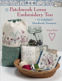 Patchwork Loves Embroidery Too : 14 Delightful Handmade Treasures, Paperback Book