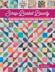 Scrap-Basket Bounty : 16 Single-Block Quilts That Make Your Scraps Shine, EPUB eBook