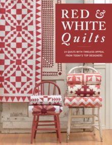 Red & White Quilts : 14 Quilts with Timeless Appeal from Today's Top Designers, EPUB eBook