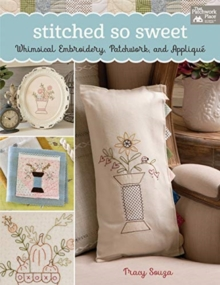 Stitched So Sweet : Whimsical Embroidery, Patchwork, and Applique, Paperback / softback Book