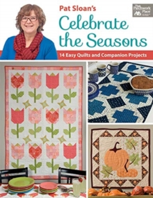 Pat Sloan's Celebrate the Seasons : 14 Easy Quilts and Companion Projects, Paperback / softback Book