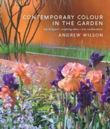 Contemporary Colour in the Garden: Top Designers, Inspiring Ideas, New Combinations, Hardback Book