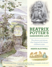 Beatrix Potter's Gardening Life : The Plants and Places That Inspired the Classic Children's Tales, Hardback Book