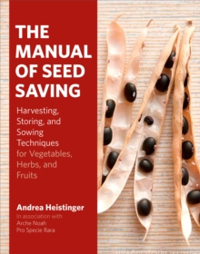 The Manual of Seed-Saving : Harvesting, Storing and Sowing Techniques for Vegetables, Herbs and Fruits, Hardback Book