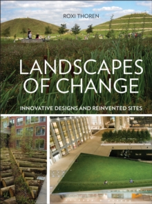 Landscapes of Change : Innovative Designs and Reinvented Sites, Paperback Book