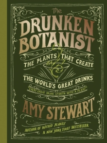 The Drunken Botanist : The Plants That Create The World's Great Drinks, Hardback Book