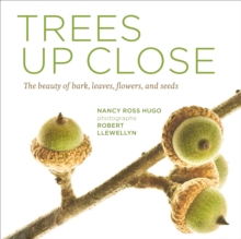 Trees Up Close: The Beauty of Bark, Leaves, Flowers, and Seeds, Paperback / softback Book