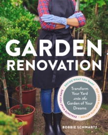 Garden Renovation : Transform Your Yard Into the Garden of Your Dreams, Paperback Book