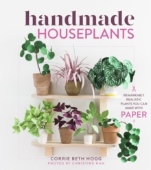 Handmade Houseplants : Remarkably Realistic Plants You Can Make with Paper, Paperback / softback Book
