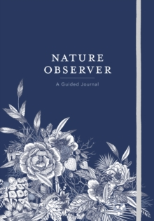 Nature Observer : A Guided Journal, Hardback Book