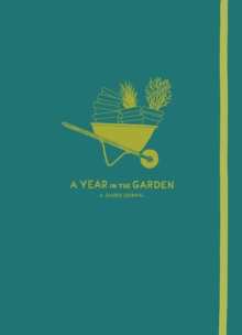 A Year in the Garden : A Guided Journal, Hardback Book