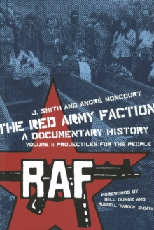The Red Army Faction Volume 1: Projectiles For The People : A Documentary History, Paperback Book