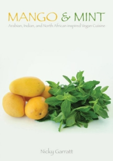 Mango & Mint : Arabian, Indian, and North African Inspired Vegan Cuisine, Paperback Book