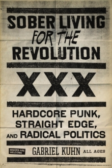 Sober Living For The Revolution : HARDCORE PUNK, STRAIGHT EDGE, AND RADICAL POLITICS, EPUB eBook