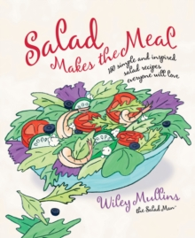 Salad Makes the Meal : 150 Simple and Inspired Salad Recipes Everyone Will Love: A Cookbook, EPUB eBook