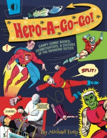 Hero-a-Go-Go : Campy Comic Books, Crimefighters, & Culture of the, Paperback Book