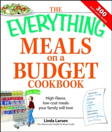 The Everything Meals on a Budget Cookbook : High-flavor, low-cost meals your family will love, EPUB eBook