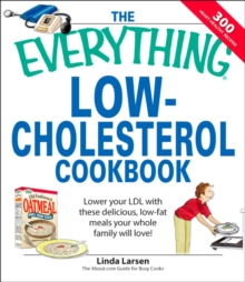 The Everything Low-Cholesterol Cookbook : Keep you heart healthy with 300 delicious low-fat, low-carb recipes, EPUB eBook