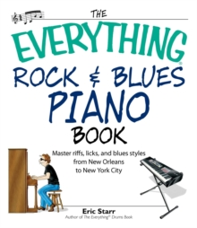 The Everything Rock & Blues Piano Book : Master Riffs, Licks, and Blues Styles from New Orleans to New York City, EPUB eBook