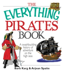 The Everything Pirates Book : A Swashbuckling History of Adventure on the High Seas, EPUB eBook