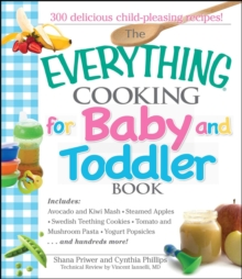 The Everything Cooking For Baby And Toddler Book : 300 Delicious, Easy Recipes to Get Your Child Off to a Healthy Start, EPUB eBook