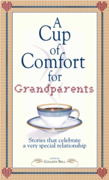 A Cup of Comfort for Grandparents : Stories That Celebrate a Very Special Relationship, EPUB eBook