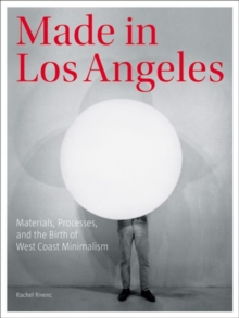 Made in Los Angeles - Materials, Processes, and the Birth of West Coast Minimalism, Paperback / softback Book