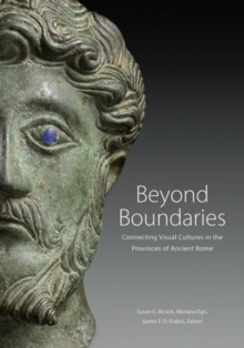 Beyond Boundaries - Connecting Visual Cultures in the Provinces of Ancient Rome, Hardback Book