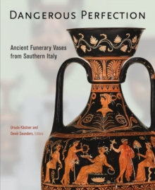 Dangerous Perfection- Ancient Funerary Vases from Southern Italy, Hardback Book