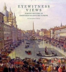 Eyewitness Views - Making History in Eighteenth-Century Europe, Hardback Book