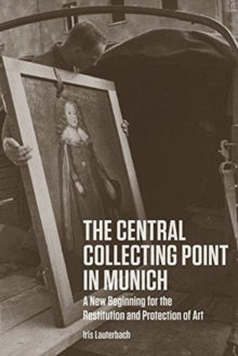 The Central Collecting Point in Munich - A New Beginning for the Restitution and Protection of Art, Hardback Book