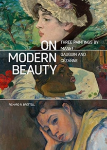 On Modern Beauty - Three Paintings by Manet, Gauguin, and Cezanne, Paperback / softback Book