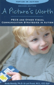 Pictures Worth : PECS & Other Visual Communication Strategies in Autism -- 2nd Edition, Paperback Book