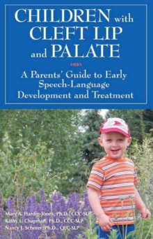 Children with Cleft Lip & Palate : A Parents' Guide to Early Speech-Language Development & Treatment, Paperback Book