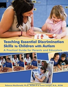 Teaching Essential Discrimination Skills to Children with Autism : A Practical Guide for Parents and Educators, Paperback Book
