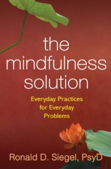 The Mindfulness Solution : Everyday Practices for Everyday Problems, Paperback Book
