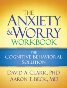 The Anxiety and Worry Workbook : The Cognitive Behavioral Solution, Paperback / softback Book