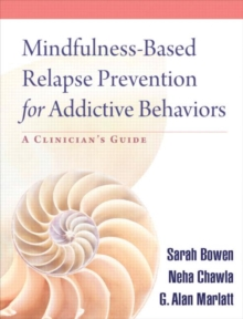 Mindfulness-Based Relapse Prevention for Addictive Behaviors : A Clinician's Guide, Paperback / softback Book