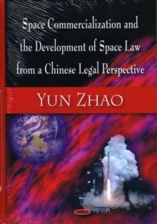 Space Commercialization & the Development of Space Law from a Chinese Legal Perspective, Hardback Book