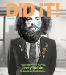Did It! : From Yippie to Yuppie: Jerry Rubin, An American Revolutionary, Hardback Book