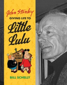 John Stanley: Giving Life to Little Lulu, Hardback Book