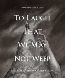 To Laugh That We May Not Weep: The Life And Art Of Art Young, Hardback Book