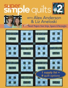 Super Simple Quilts #2 with Alex Anderson & Liz Aneloski : 9 NEW Pieced Projects from Strips, Squares & Rectangles, PDF eBook
