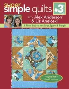 Super Simple Quilts #3 with Alex Anderson & Liz Aneloski : 9 Pieced Projects from Strips, Squares & Triangles, PDF eBook